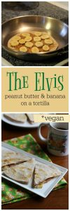 Text overlay: The Elvis. Peanut butter & banana on a tortilla. Toasted tortillas on plate & in skillet.