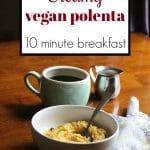 Text: Creamy vegan polenta. 10 minute breakfast. Bowl of vegan polenta with coffee cup.