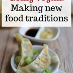 Text overlay: Going vegan: Making new food traditions. Potstickers on plate with dipping sauces.