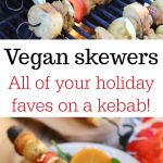 Text overlay: Vegan skewers. All of your holiday faves on a kebab! Kabobs on grill and on plate with salad.