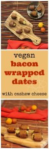 Text overlay: Vegan bacon wrapped dates with cashew cheese. Dates on cutting board by red napkin.