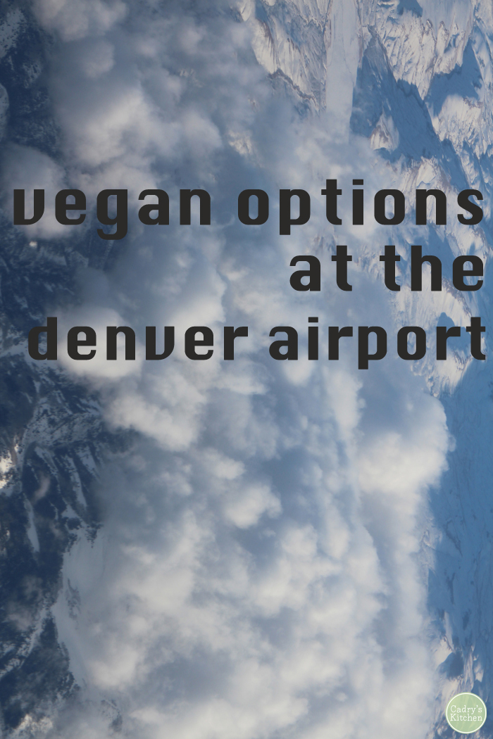 Find great vegan options at the Denver Airport with this information-packed guide! | cadryskitchen.com #denver #dia #vegan #airports