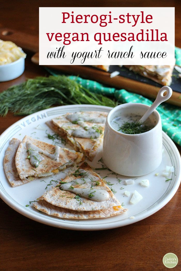 Pierogi Style Vegan Quesadilla With Ranch Cadry S Kitchen