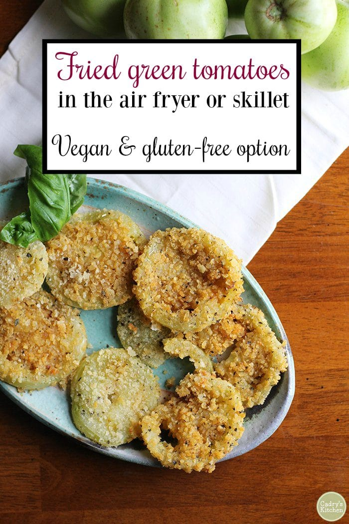 Text: Fried green tomatoes in the air fryer or skillet. Vegan and gluten-free option. Overhead fried green tomatoes.