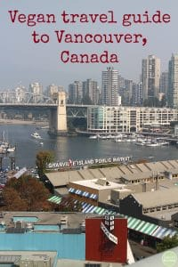 Text: Vegan travel guide to Vancouver, Canada. Granville Island Public Market and False Creek.