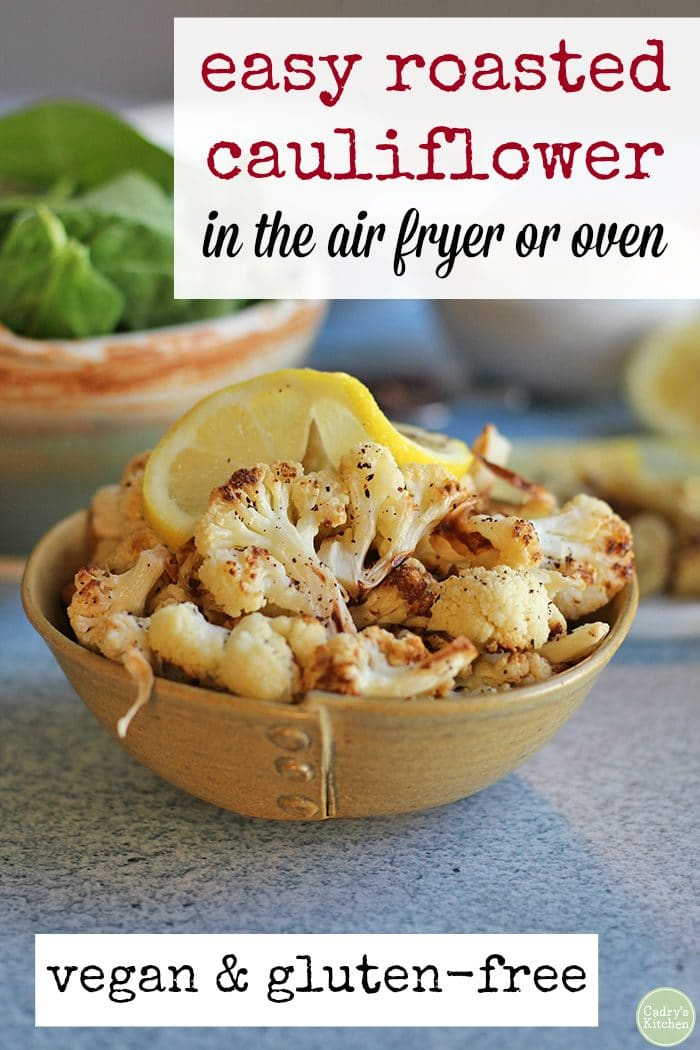 Text: Easy roasted cauliflower in the oven or air fryer. Vegan and gluten free. Roasted cauliflower in bowl with lemon slice.