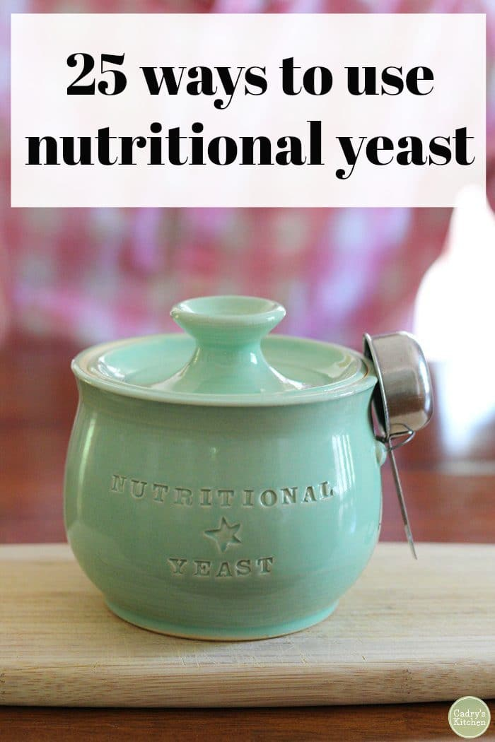 Text: 25 ways to use nutritional yeast. Jar of nutritional yeast on table.
