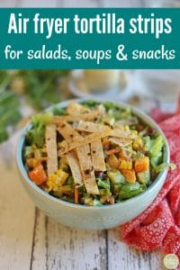 Text: Air fryer tortilla strips for salads, soups, and snacks. Salad in bowl with tortilla strips.