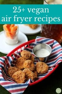 Text: 25+ vegan air fryer recipes. Basket of fried pickle chips with ranch dip.