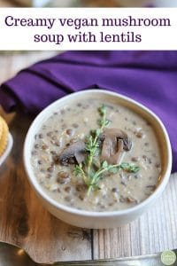 Text: Creamy vegan mushroom soup with lentils. Bowl of vegan mushroom soup by purple napkin.