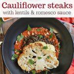 Text overlay: Cauliflower steaks with lentils and romesco sauce. Overhead bowl with cauliflower, lentils, and romesco sauce.